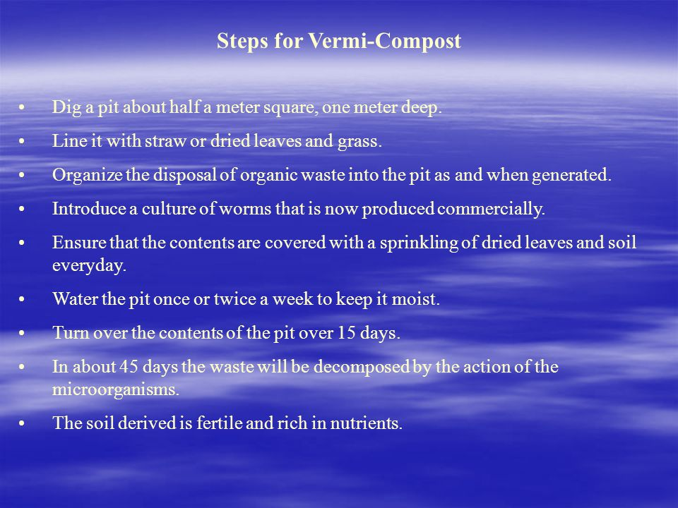 Steps for Vermi-Compost Dig a pit about half a meter square, one meter deep.