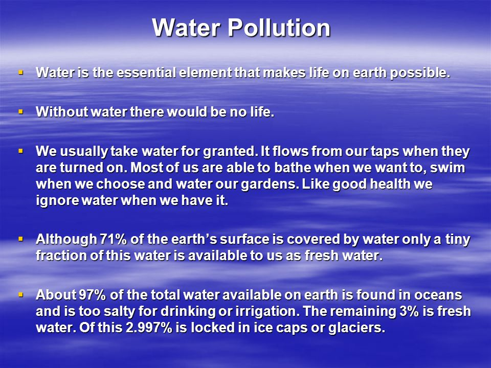  Water is the essential element that makes life on earth possible.