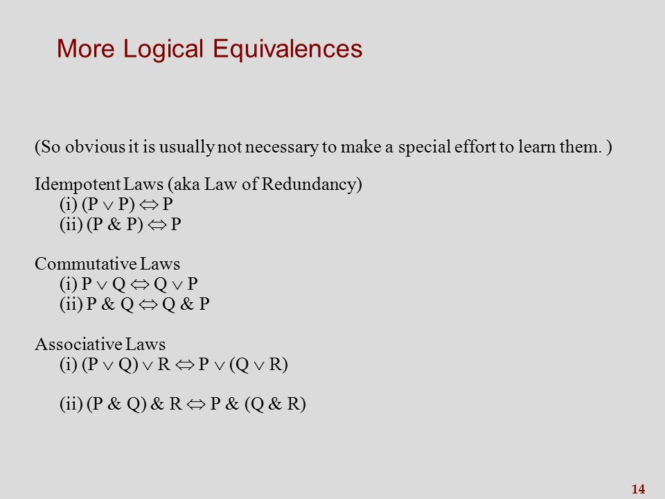 14 More Logical Equivalences (So obvious it is usually not necessary to make a special effort to learn them.