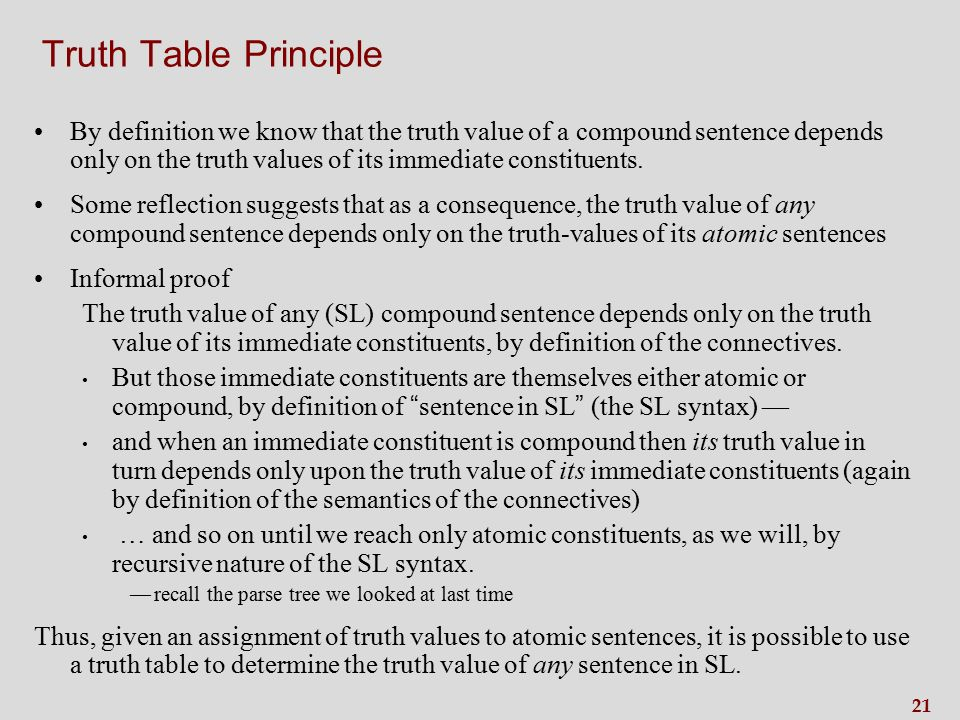 21 Truth Table Principle By definition we know that the truth value of a compound sentence depends only on the truth values of its immediate constituents.