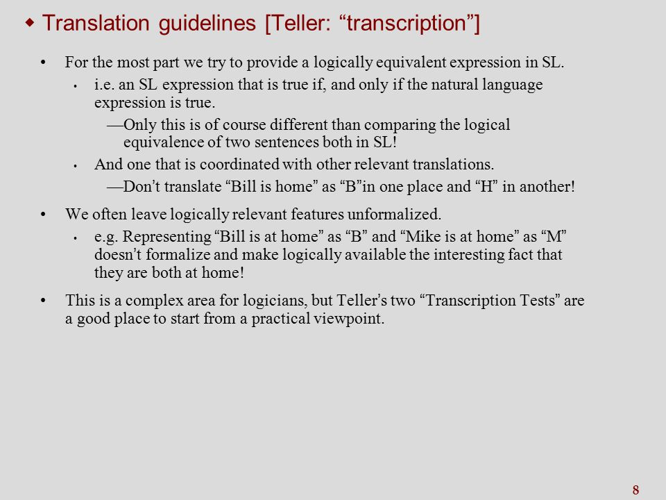 8  Translation guidelines [Teller: transcription ] For the most part we try to provide a logically equivalent expression in SL.