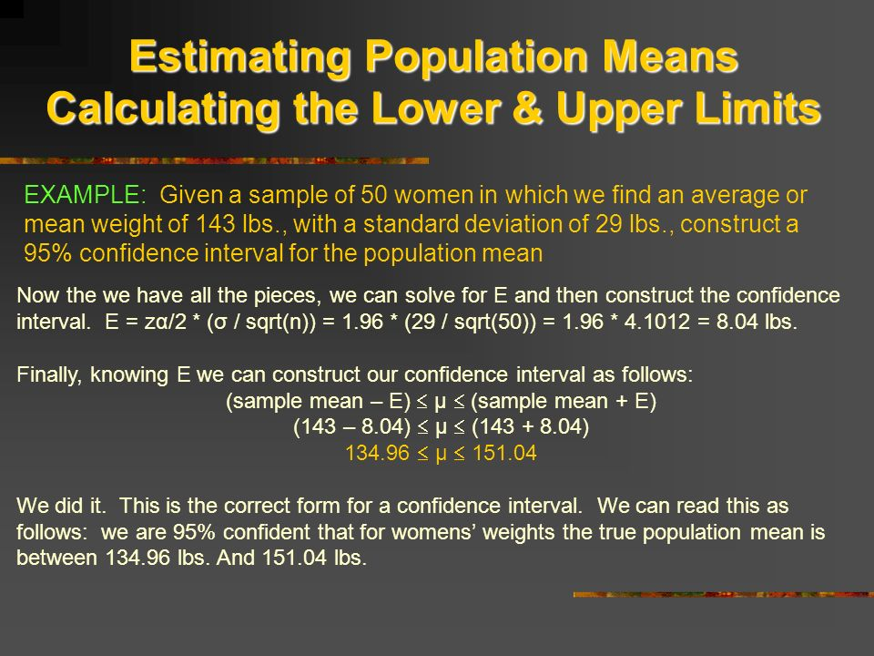 estimating a population mean Confidence intervals • since y¯will fall within ±2σ/ √ n of the population mean µ approximately 95% of the time, then the interval y¯−2.