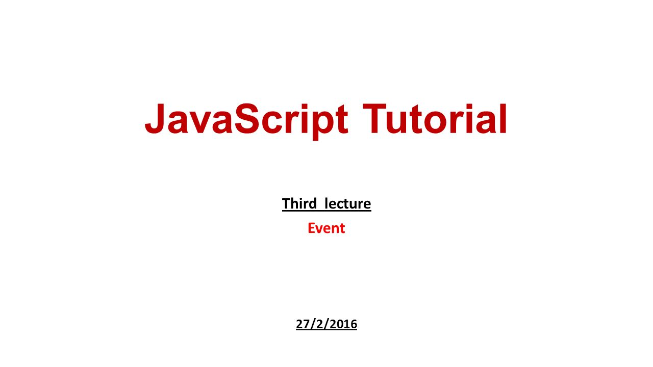 Third lecture event 2722016 javascript tutorial ppt download 1 third lecture event 2722016 javascript tutorial baditri Images