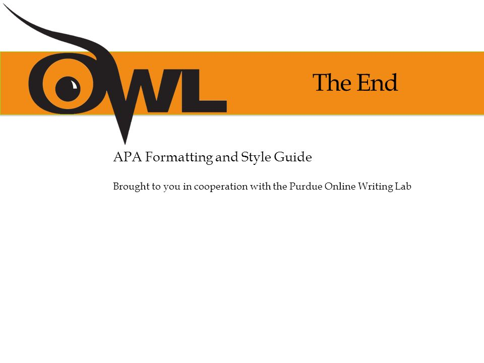 Apa formatting and style guide purdue owl staff brought to you in 16 the end apa formatting and style guide brought to you in cooperation with the purdue online writing lab ccuart Choice Image