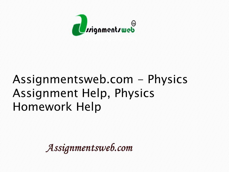 assignmentsweb com physics assignment help physics homework 1 assignmentsweb com physics assignment help physics homework help