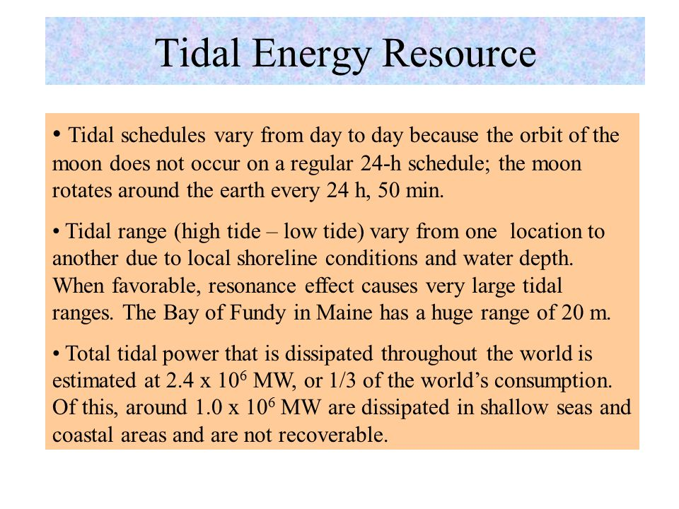 Tidal Energy Tidal energy arises from cyclic tidal currents and tidal rise and fall of oceans, which are caused by the earth's rotation and its interaction with the sun and moon's gravity.