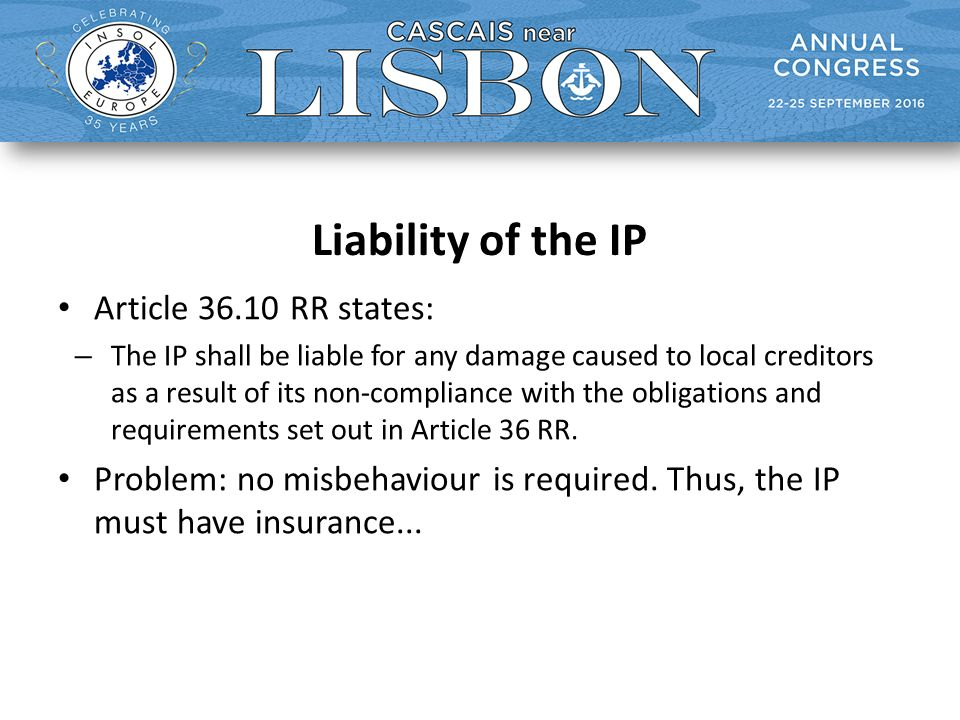 Liability of the IP Article 36.10 RR states: – The IP shall be liable for any damage caused to local creditors as a result of its non-compliance with the obligations and requirements set out in Article 36 RR.