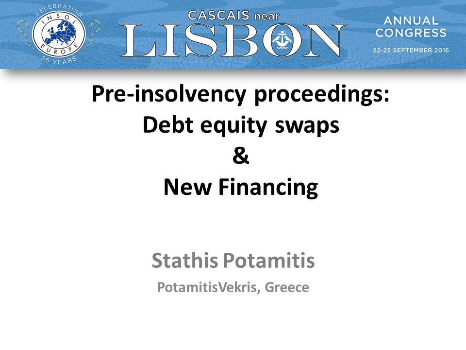 Pre-insolvency proceedings: Debt equity swaps & New Financing Stathis Potamitis PotamitisVekris, Greece