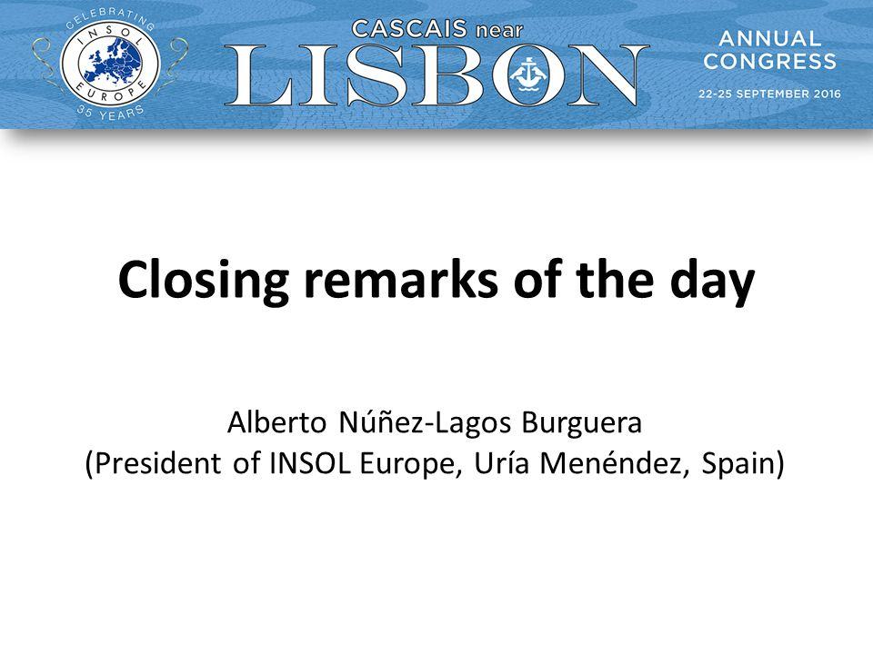 Closing remarks of the day Alberto Núñez-Lagos Burguera (President of INSOL Europe, Uría Menéndez, Spain)