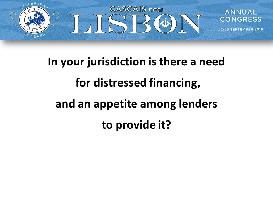 In your jurisdiction is there a need for distressed financing, and an appetite among lenders to provide it