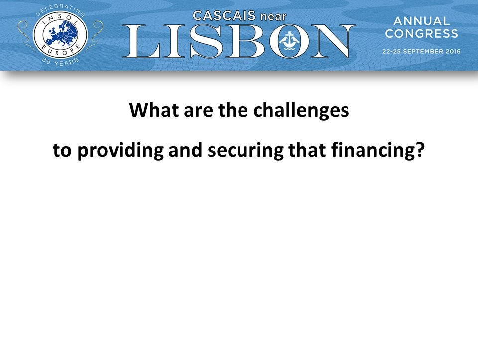 What are the challenges to providing and securing that financing