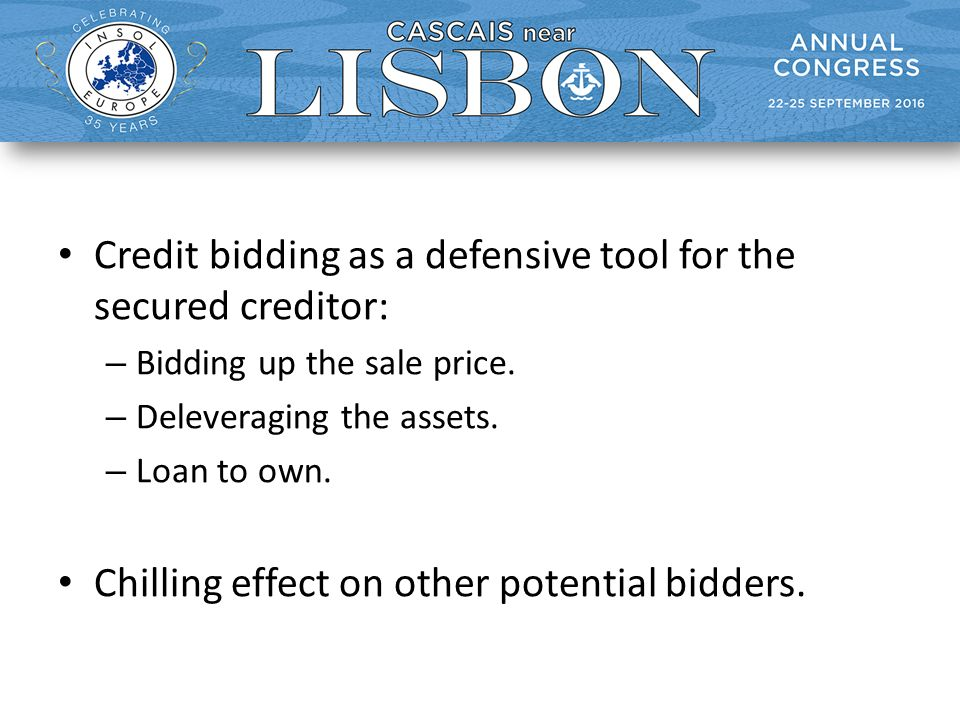 Credit bidding as a defensive tool for the secured creditor: – Bidding up the sale price.