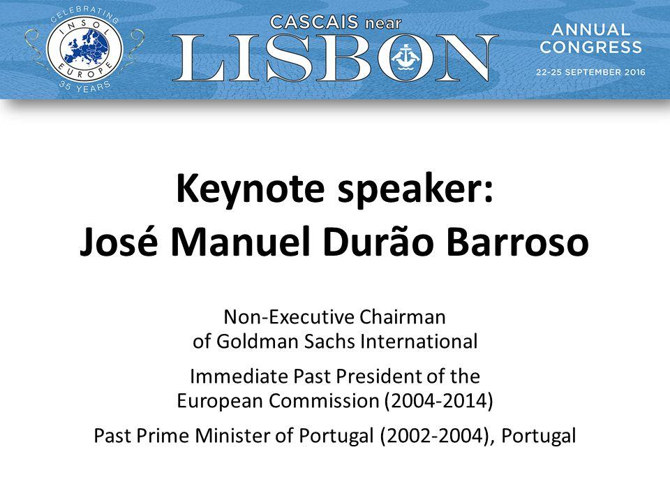 Keynote speaker: José Manuel Durão Barroso Non-Executive Chairman of Goldman Sachs International Immediate Past President of the European Commission (2004-2014) Past Prime Minister of Portugal (2002-2004), Portugal