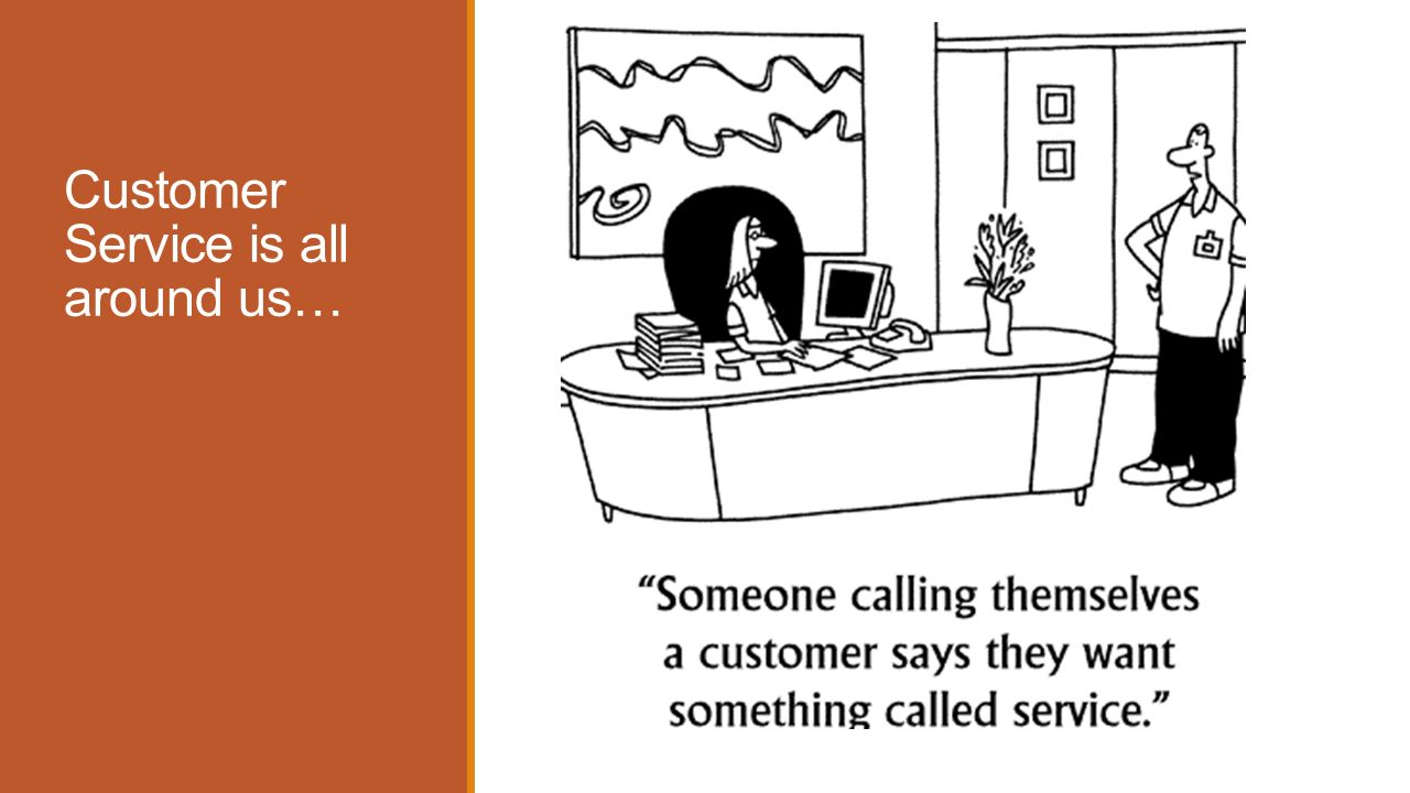 Customer Service is all around us…