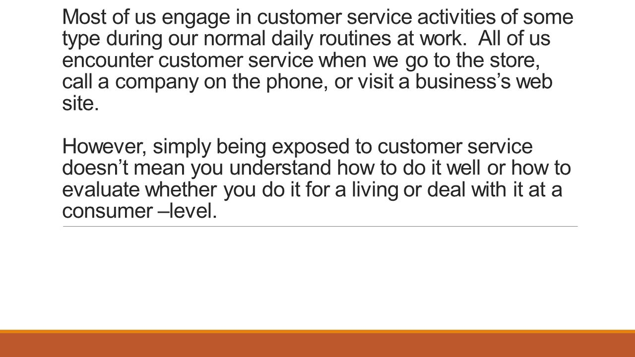 Most of us engage in customer service activities of some type during our normal daily routines at work.