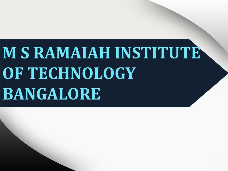M S RAMAIAH INSTITUTE OF TECHNOLOGY BANGALORE