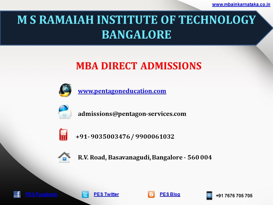 PES TwitterPES Blog +91 7676 705 705 www.mbainkarnataka.co.in PES Facebook M S RAMAIAH INSTITUTE OF TECHNOLOGY BANGALORE MBA DIRECT ADMISSIONS www.pentagoneducation.com admissions@pentagon-services.com +91- 9035003476 / 9900061032 R.V.
