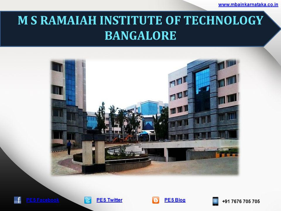 PES TwitterPES Blog +91 7676 705 705 www.mbainkarnataka.co.in PES Facebook M S RAMAIAH INSTITUTE OF TECHNOLOGY BANGALORE