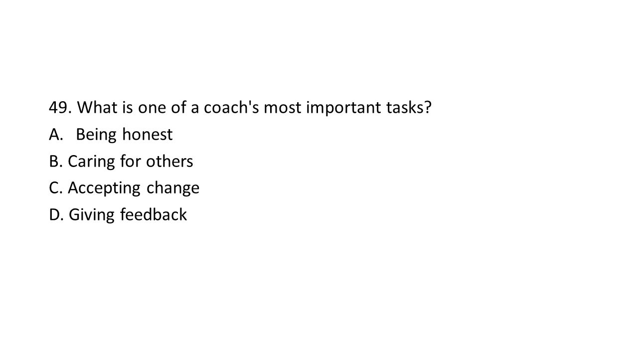49. What is one of a coach s most important tasks.