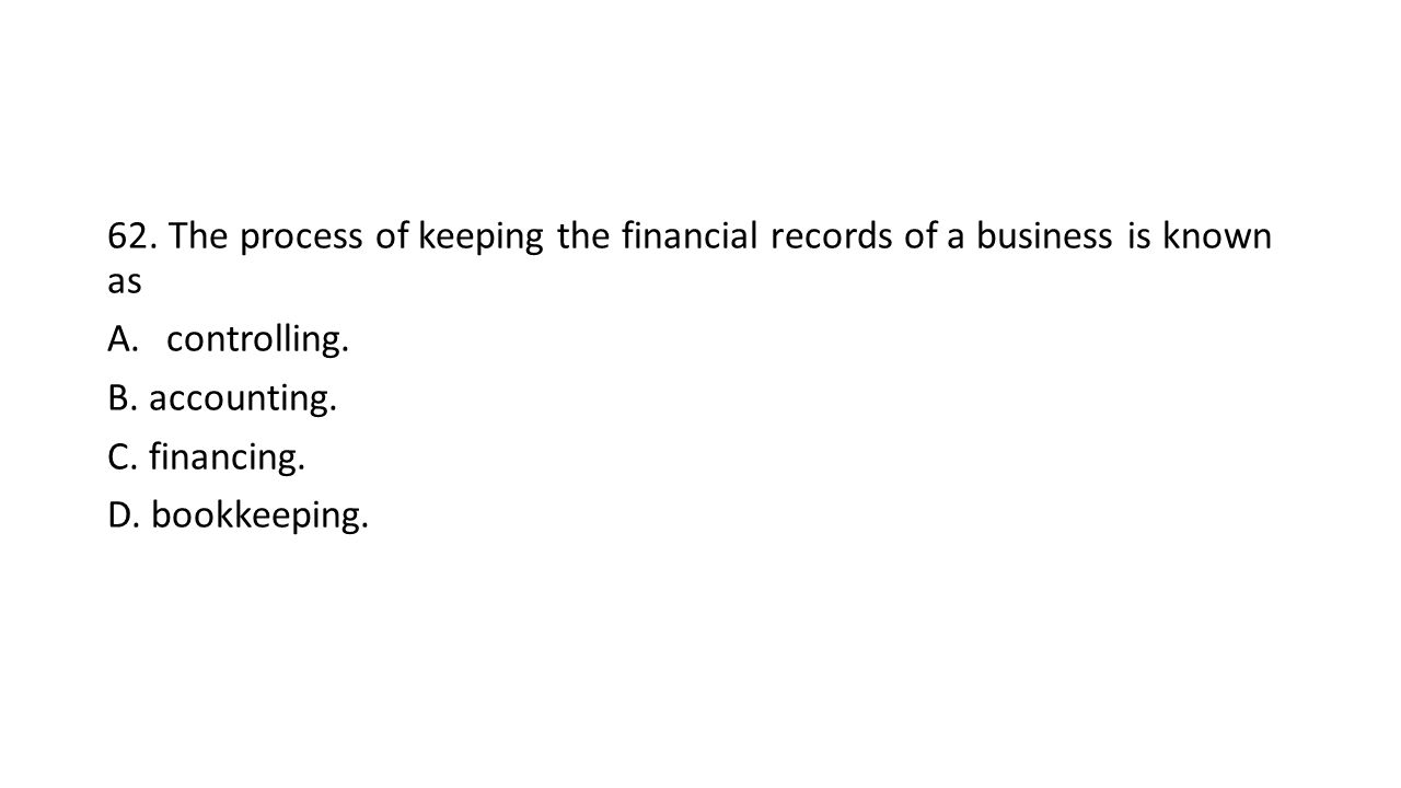 62. The process of keeping the financial records of a business is known as A.controlling.
