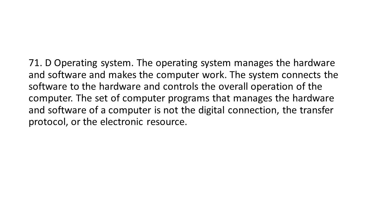71. D Operating system.