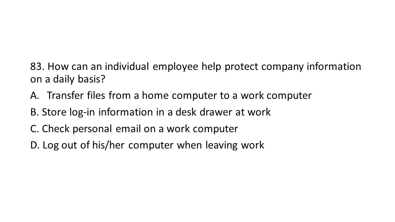 83. How can an individual employee help protect company information on a daily basis.