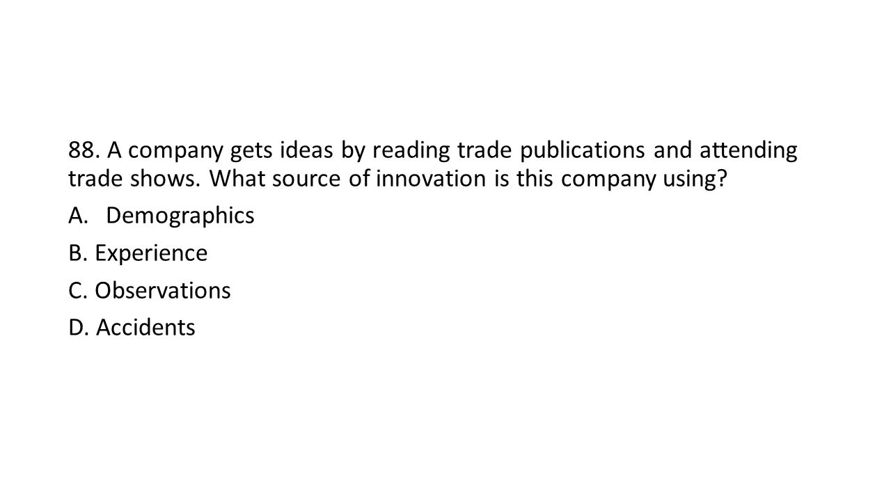 88. A company gets ideas by reading trade publications and attending trade shows.