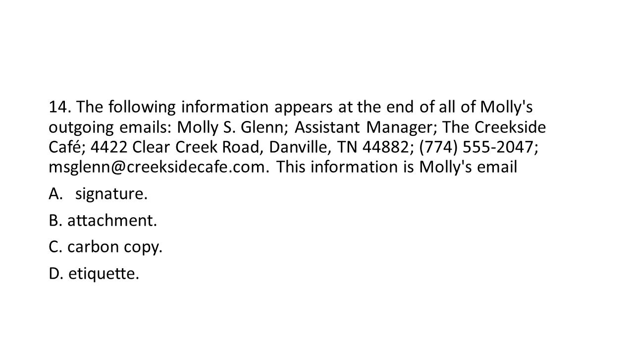 14. The following information appears at the end of all of Molly s outgoing emails: Molly S.