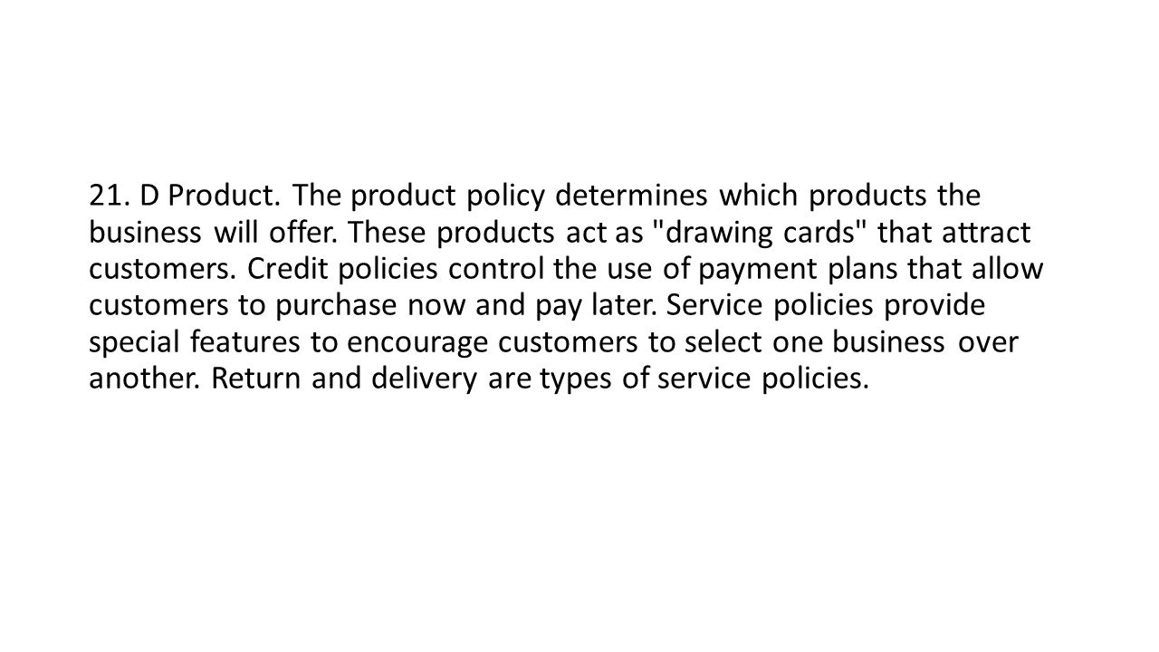 21. D Product. The product policy determines which products the business will offer.