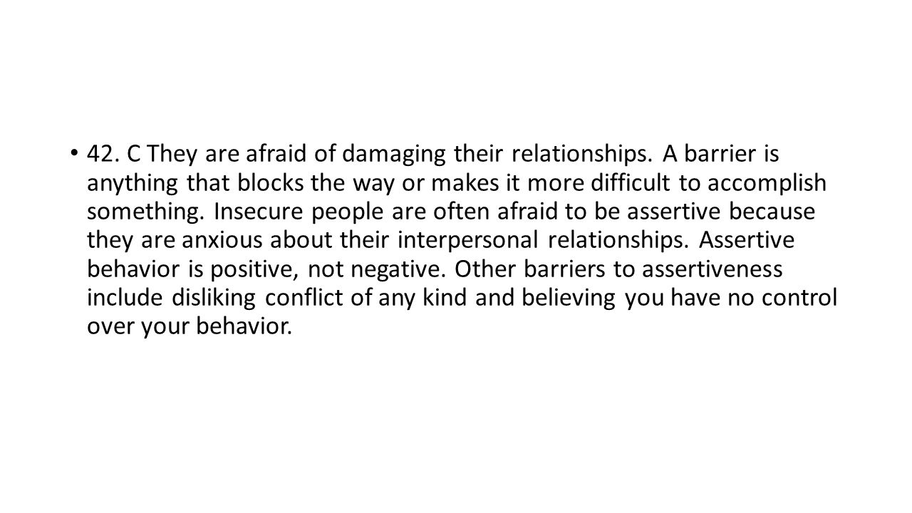 42. C They are afraid of damaging their relationships.