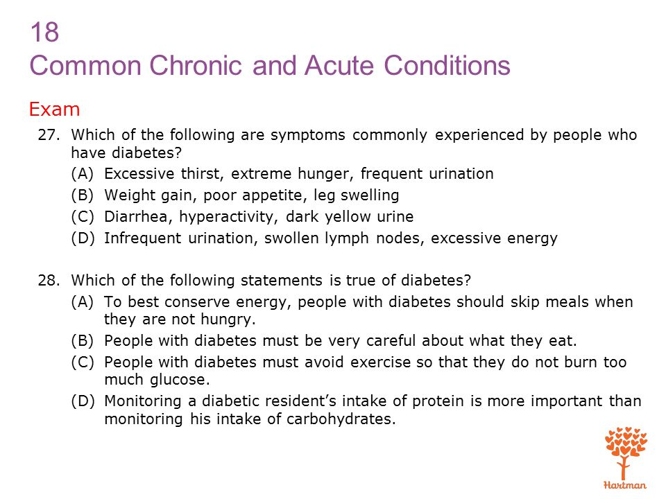 18 Common Chronic and Acute Conditions Exam 27.Which of the following are symptoms commonly experienced by people who have diabetes.