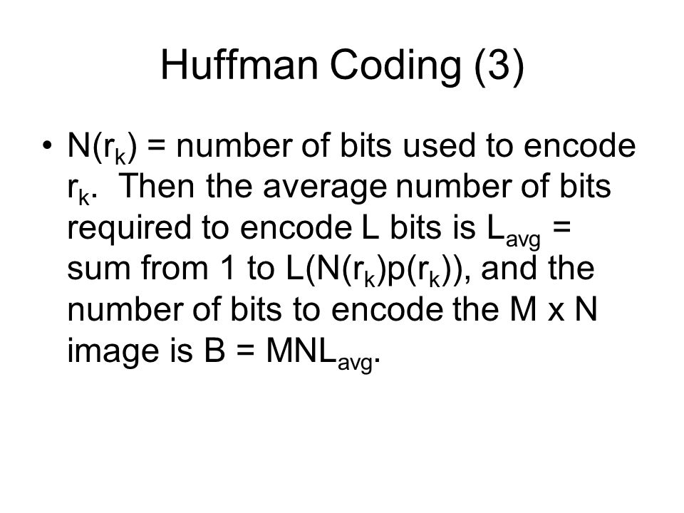 Huffman Coding (3) N(r k ) = number of bits used to encode r k.