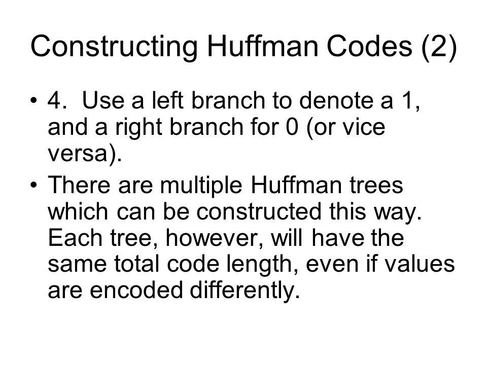 Constructing Huffman Codes (2) 4.