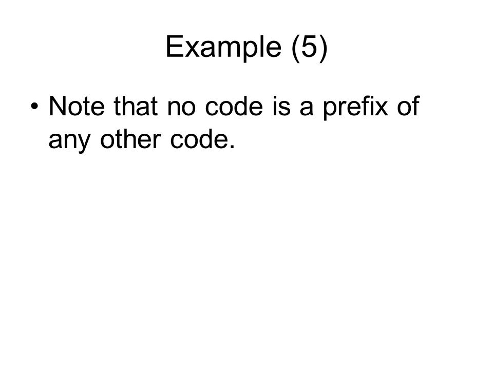 Example (5) Note that no code is a prefix of any other code.