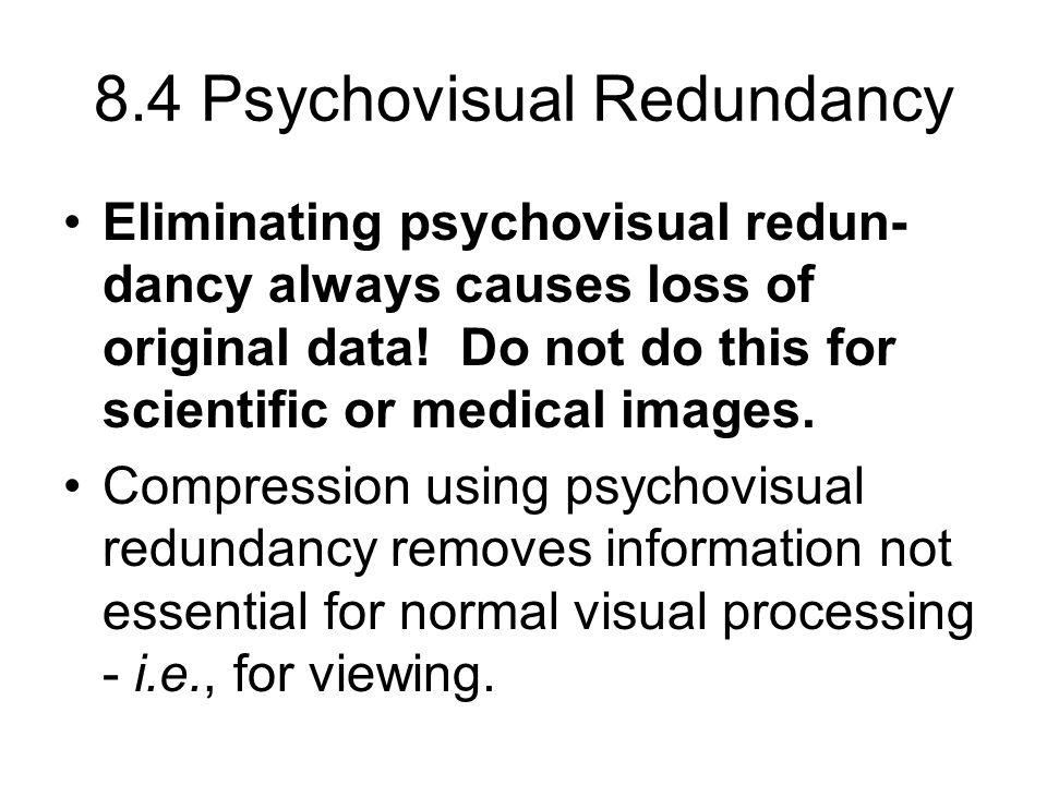 8.4 Psychovisual Redundancy Eliminating psychovisual redun- dancy always causes loss of original data.