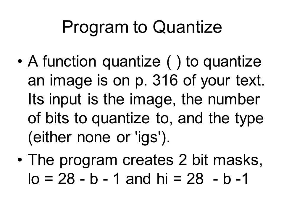 Program to Quantize A function quantize ( ) to quantize an image is on p.