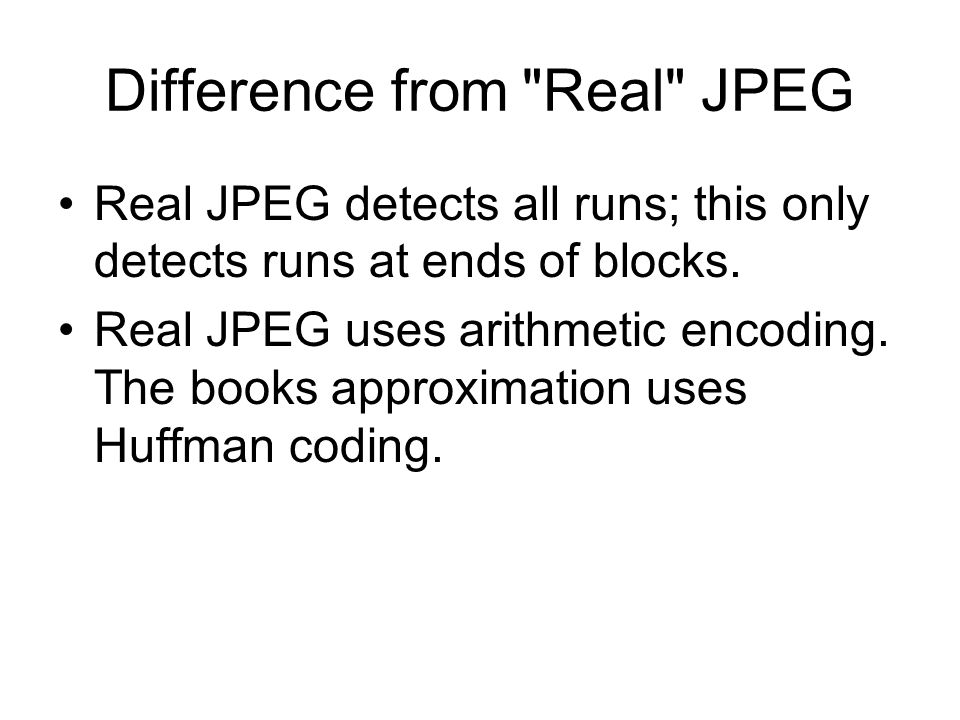 Difference from Real JPEG Real JPEG detects all runs; this only detects runs at ends of blocks.