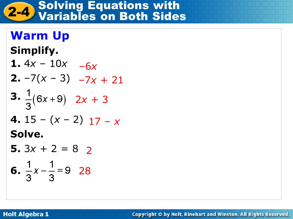 Holt Algebra Solving Equations with Variables on Both Sides Warm Up Simplify.
