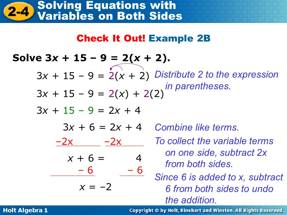 Holt Algebra Solving Equations with Variables on Both Sides Solve 3x + 15 – 9 = 2(x + 2).