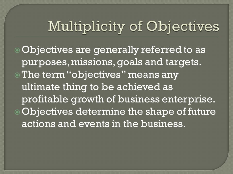  Objectives are generally referred to as purposes, missions, goals and targets.