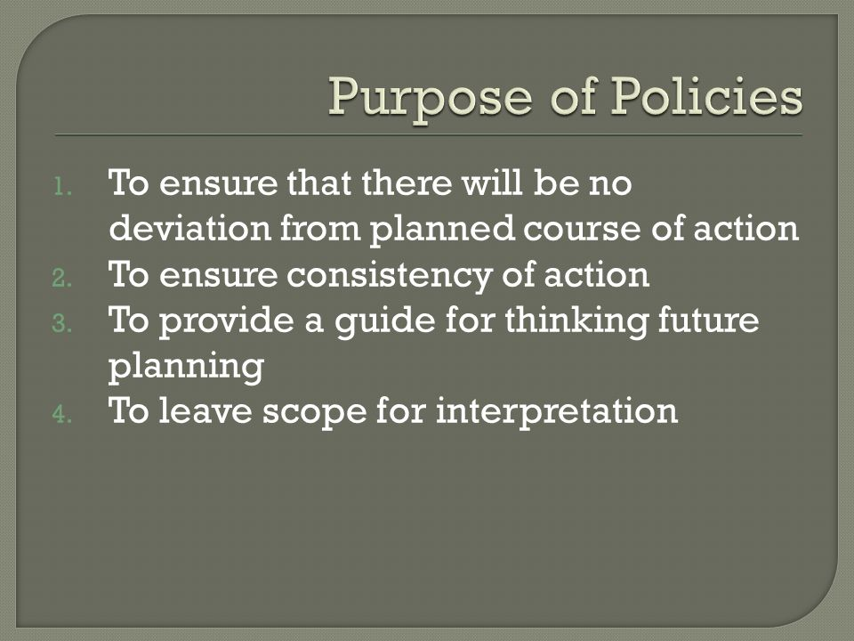 1. To ensure that there will be no deviation from planned course of action 2.