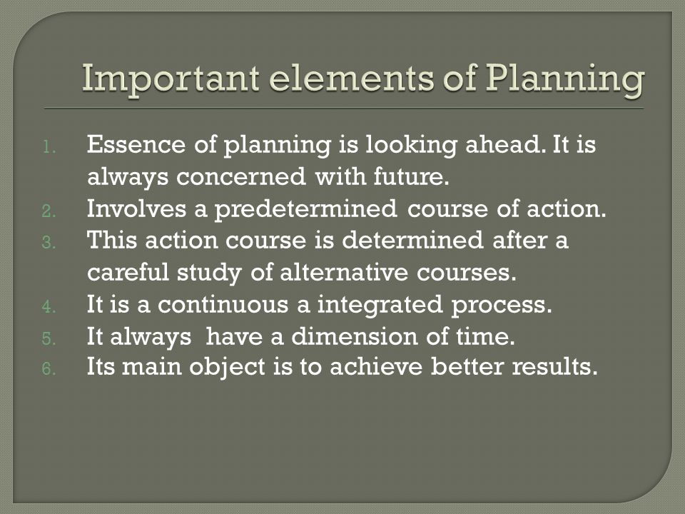 1. Essence of planning is looking ahead. It is always concerned with future.