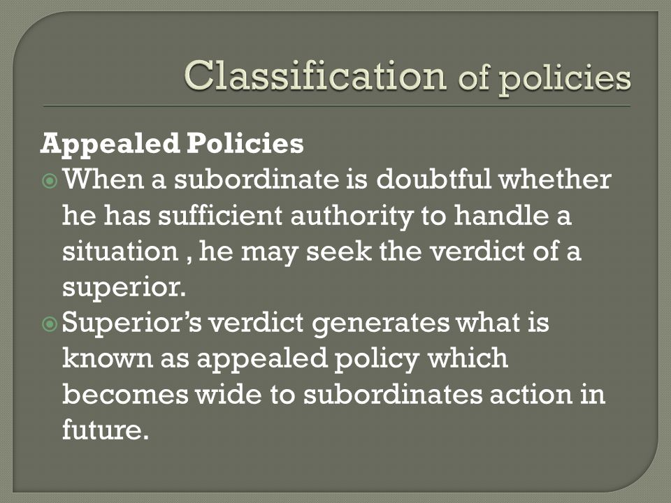 Appealed Policies  When a subordinate is doubtful whether he has sufficient authority to handle a situation, he may seek the verdict of a superior. 