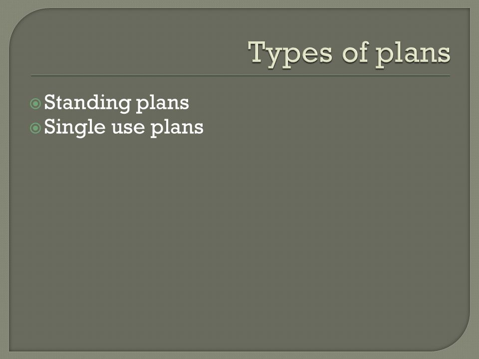  Standing plans  Single use plans
