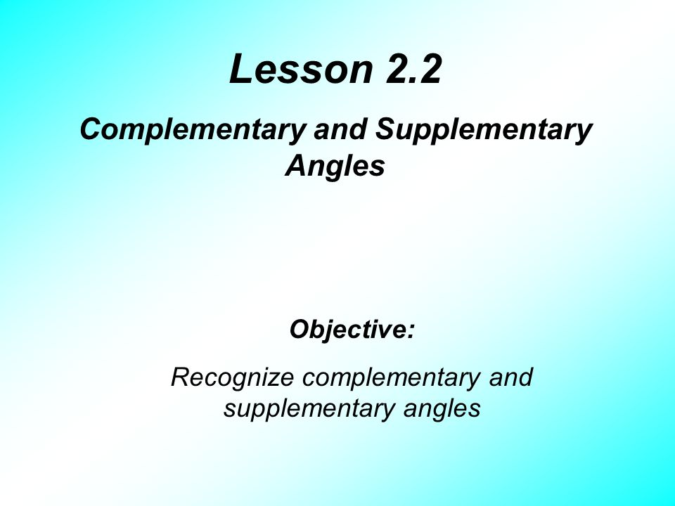 Lesson 2.2 Complementary and Supplementary Angles Objective ...