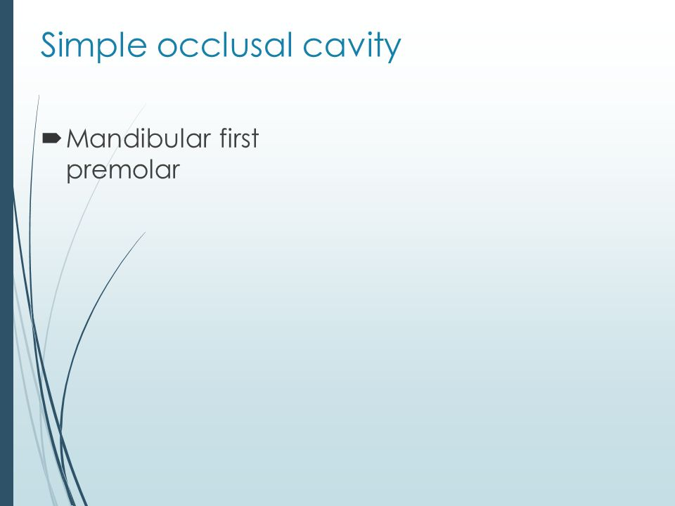 Simple occlusal cavity  Mandibular first premolar