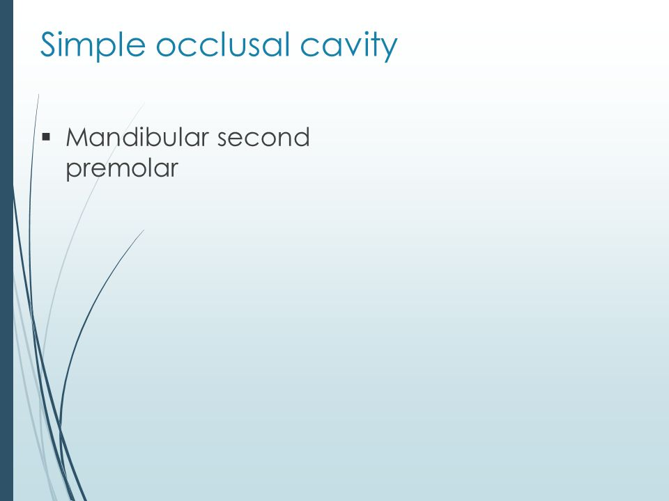 Simple occlusal cavity  Mandibular second premolar