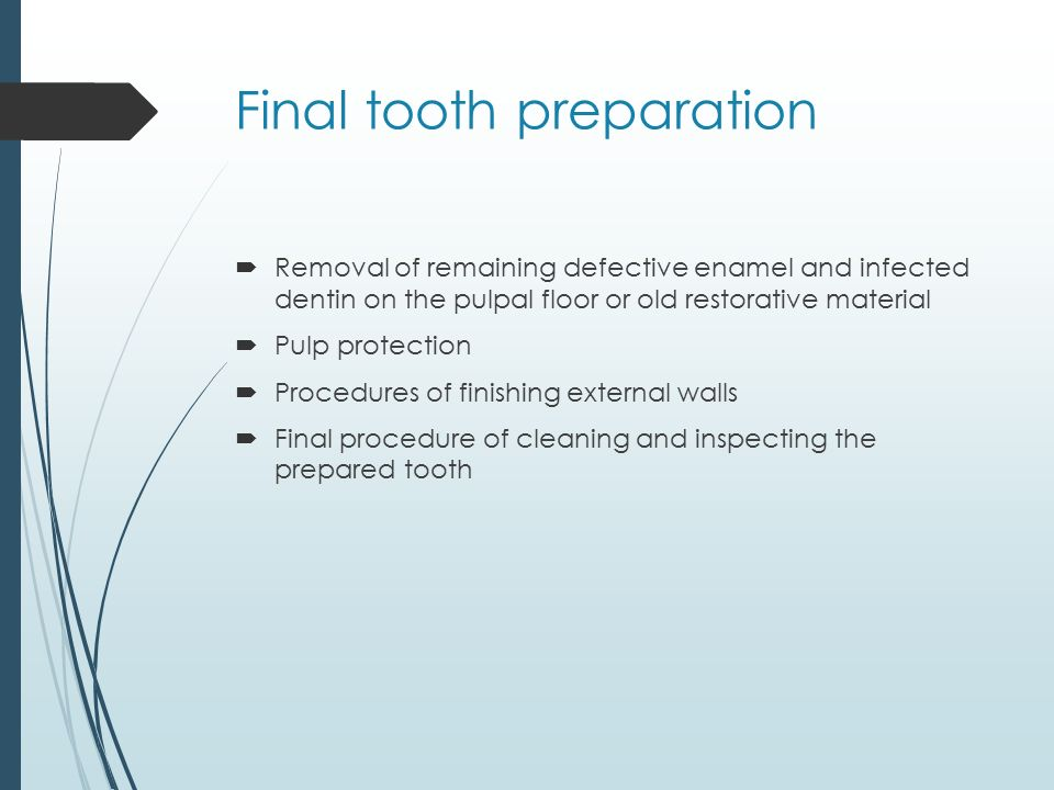 Final tooth preparation  Removal of remaining defective enamel and infected dentin on the pulpal floor or old restorative material  Pulp protection  Procedures of finishing external walls  Final procedure of cleaning and inspecting the prepared tooth