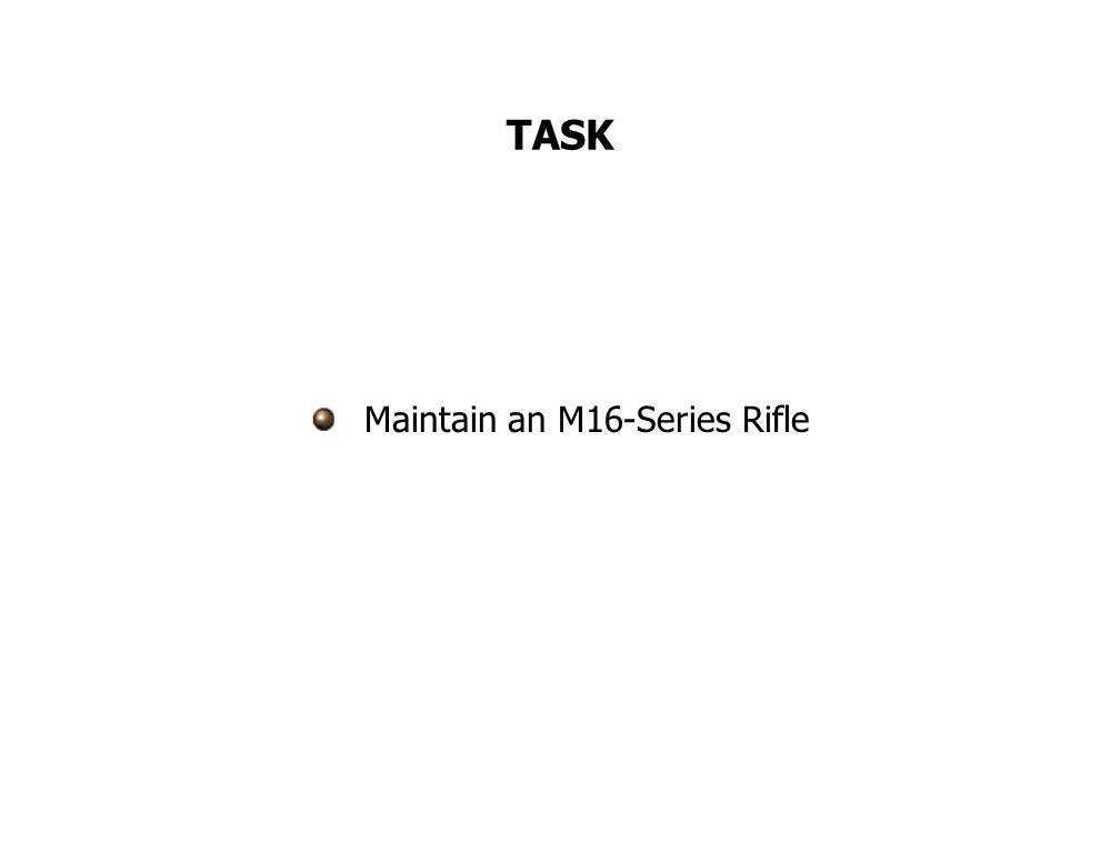TASK Maintain an M16-Series Rifle