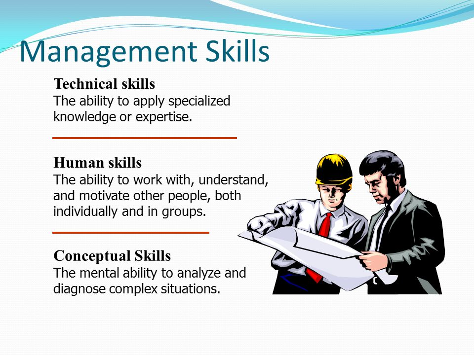Management Skills Technical skills The ability to apply specialized knowledge or expertise. Human skills The ability to work with, understand, and mot